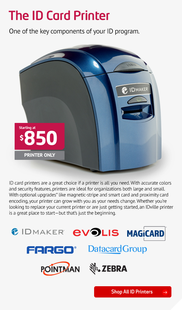 ID card printers are a great choice if a printer is all you need. With accurate colors and security features, printers are ideal for organizations both large and small. With optional upgrades* like magnetic-stripe and smart card and proximity card encoding, your printer can grow with you as your needs change. Whether you're looking to replace your current printer or are just getting started, an IDville printer is a great place to start—but that's just the beginning.