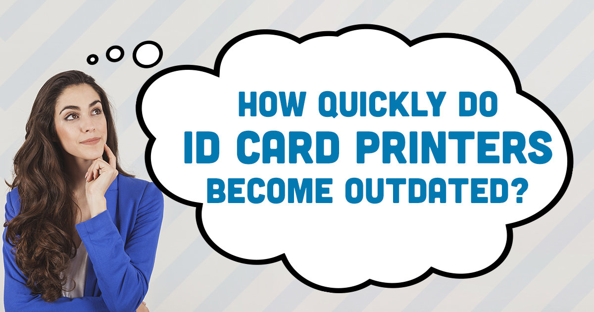How quickly do id card printers become outdated?